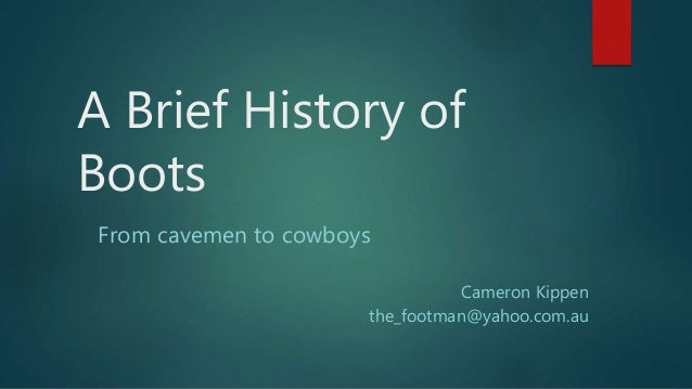 A Brief History of Boots From cavemen to cowboys Cameron Kippen the_footman@yahoo.com.au