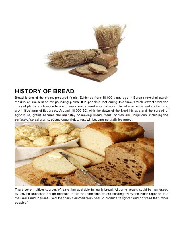 HISTORY OF BREADBread is one of the oldest prepared foods. Evidence from 30,000 years ago in Europe revealed starchresidue...