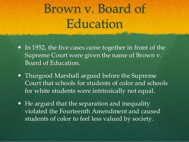 brown vs board of education thesis Brown vs board of education brown v board of education in the early 1950's, racial segregation in public schools was normal across america although all the schools in a given district were supposed to be equal, most black schools were far inferior to their white counterparts.