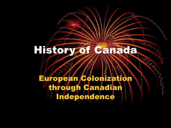 History of Canada European Colonization through Canadian Independence