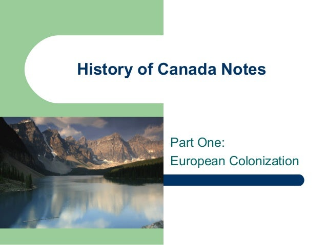 History of Canada Notes Part One: European Colonization