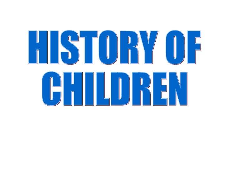 HISTORY OF CHILDREN