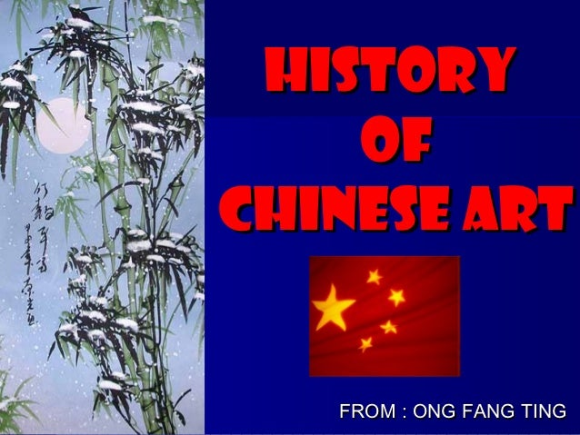 History    ofChinese art   FROM : ONG FANG TING