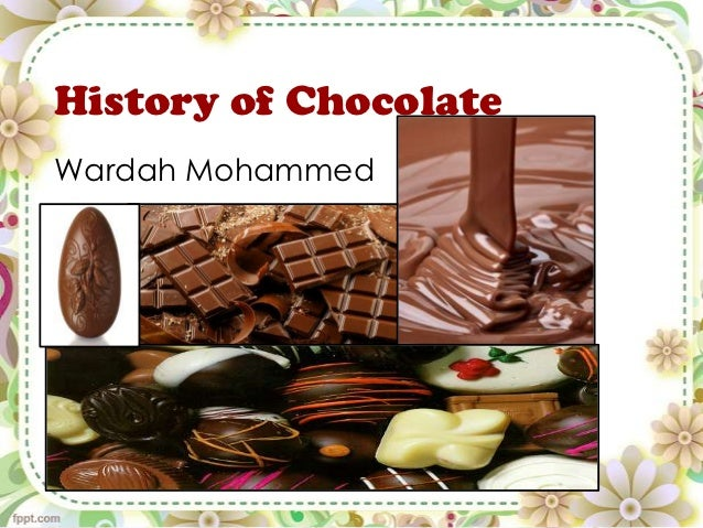 History of ChocolateWardah Mohammed