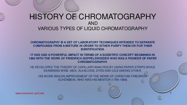 HISTORY OF CHROMATOGRAPHYANDVARIOUS TYPES OF LIQUID CHROMATOGRAPHYCHROMATOGRAPHY IS A SET OF LABORATORY TECHNIQUES INTENDE...