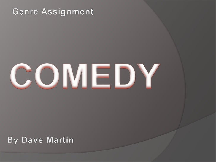 Genre Assignment<br />COMEDY<br />By Dave Martin<br />