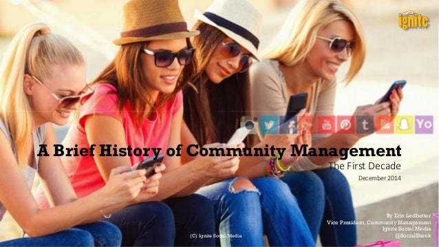 A Brief History of Community Management The First Decade December 2014 By Erin Ledbetter Vice President, Community Managem...