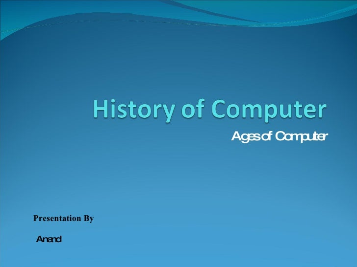 Ages of Computer Presentation By Anand