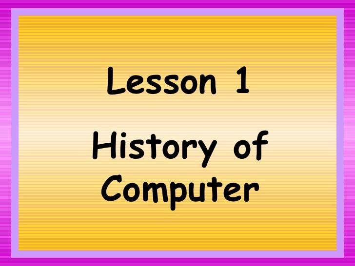 Lesson 1 History of Computer