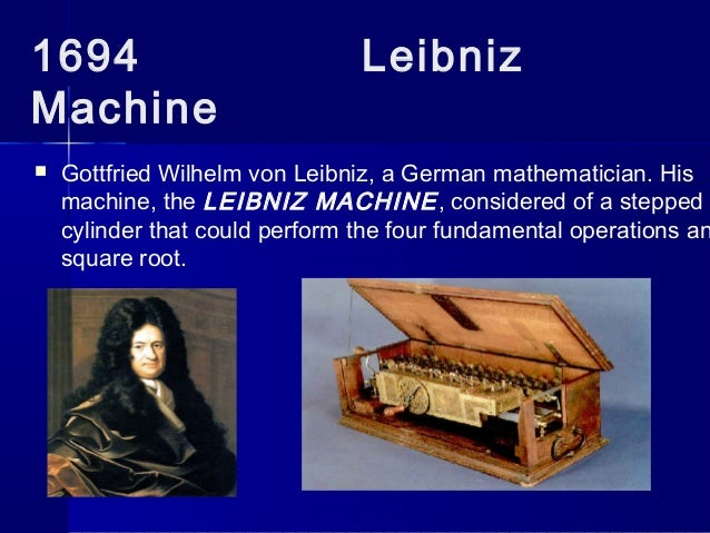 an analysis of gottfried wilhelm von leibniz who invented a computer that was built in 1694 Gottfried wilhelm von leibniz  who said he had invented calculus before leibniz, without publishing it, and who made friends sign texts he wrote to support this .