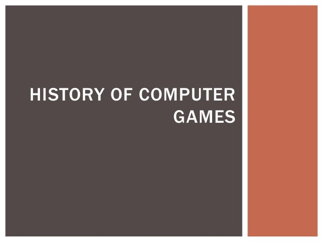 HISTORY OF COMPUTER GAMES