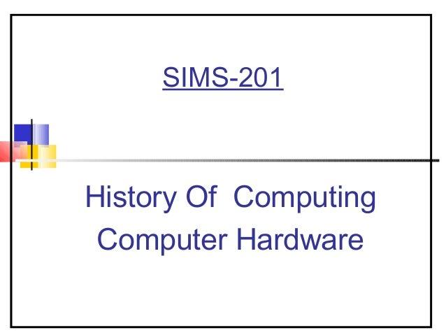 SIMS-201 History Of Computing Computer Hardware