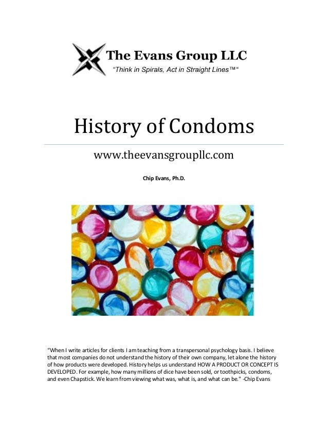 """History of Condoms www.theevansgroupllc.com Chip Evans, Ph.D.  """"When I write articles for clients I am teaching from a tra..."""