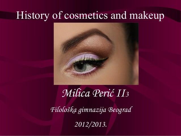 History of cosmetics and makeup          Milica Perić II3       Filološka gimnazija Beograd               2012/2013.