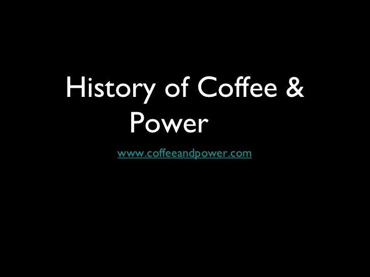 History of Coffee &     Power    www.coffeeandpower.com