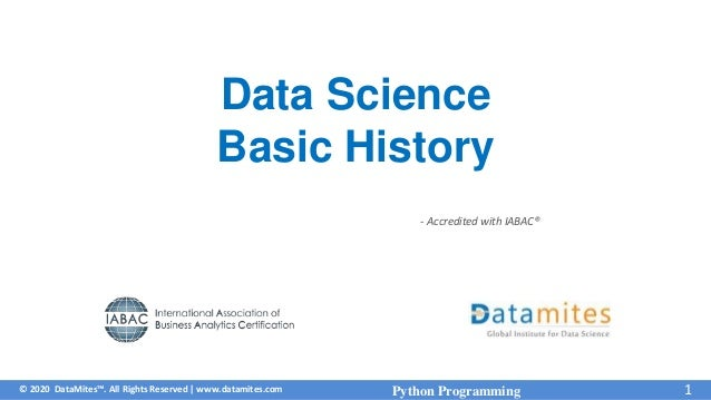 © 2020 DataMites™. All Rights Reserved   www.datamites.com - Accredited with IABAC® Python Programming 1 Data Science Basi...