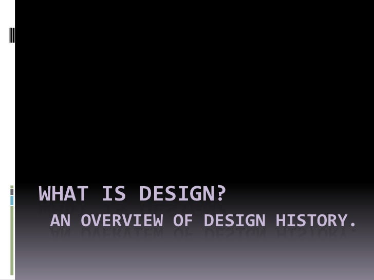 What is design?An overview of design history.<br />