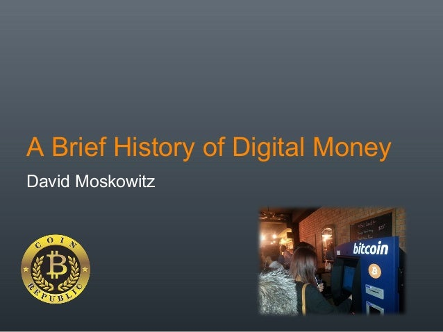 A Brief History of Digital Money David Moskowitz