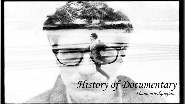 History of Documentary Shannon Edgington