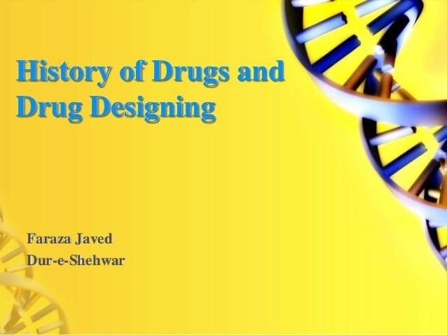 History of Drugs and Drug Designing Faraza Javed Dur-e-Shehwar