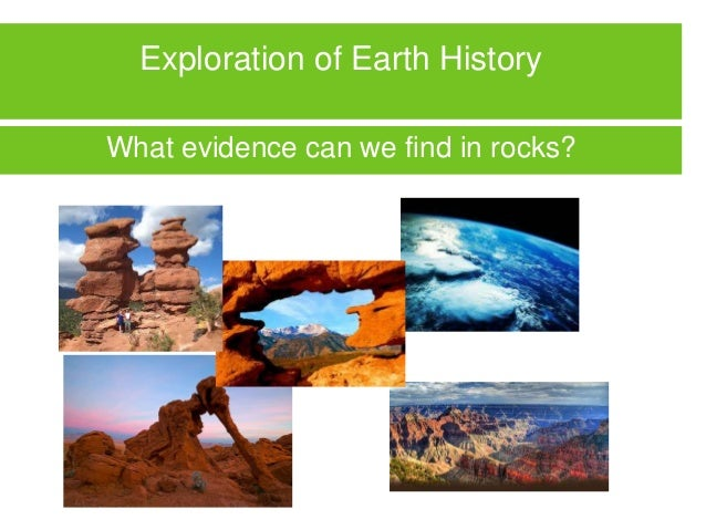 Exploration of Earth History What evidence can we find in rocks?