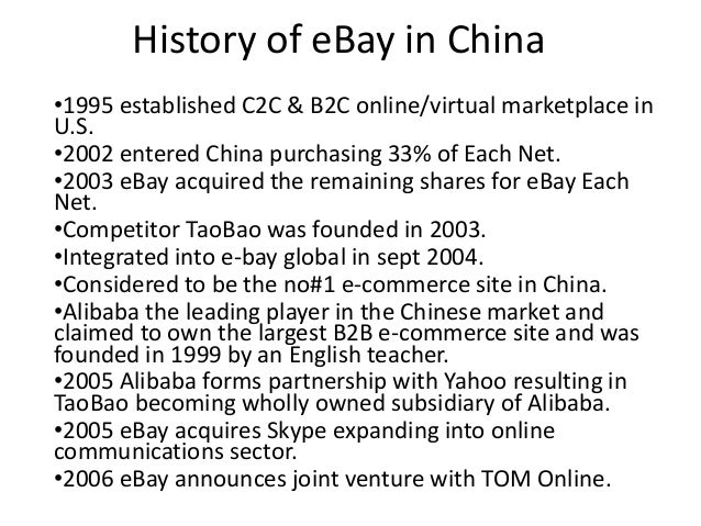 History of eBay in China •1995 established C2C & B2C online/virtual marketplace in U.S. •2002 entered China purchasing 33%...