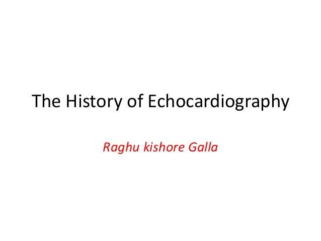 The History of Echocardiography Raghu kishore Galla