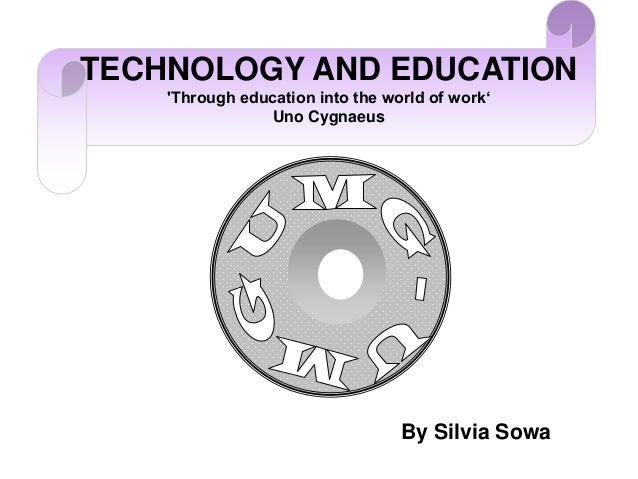 TECHNOLOGY AND EDUCATION    Through education into the world of work'                 Uno Cygnaeus                        ...