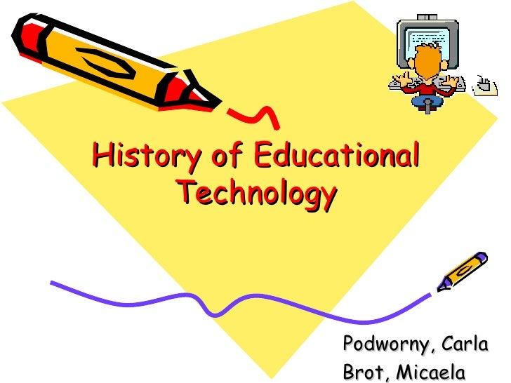 History of Educational     Technology                Podworny, Carla                Brot, Micaela