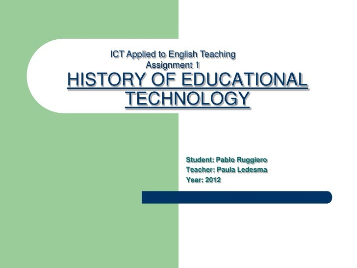 ICT Applied to English Teaching            Assignment 1HISTORY OF EDUCATIONAL     TECHNOLOGY                     Student: ...