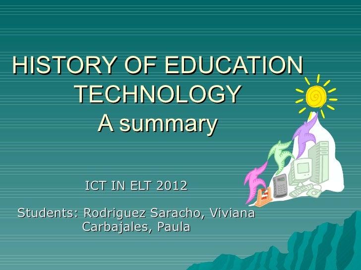 HISTORY OF EDUCATION    TECHNOLOGY      A summary          ICT IN ELT 2012Students: Rodriguez Saracho, Viviana          Ca...