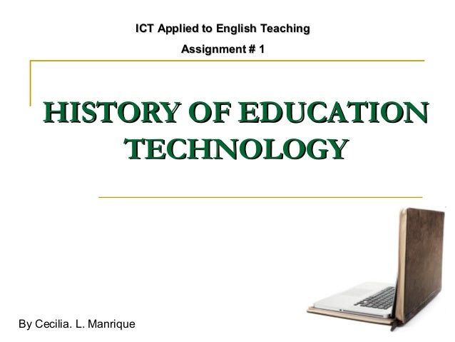 ICT Applied to English Teaching                                  Assignment # 1    HISTORY OF EDUCATION        TECHNOLOGYB...