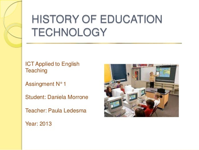 HISTORY OF EDUCATION  TECHNOLOGYICT Applied to EnglishTeachingAssingment N° 1Student: Daniela MorroneTeacher: Paula Ledesm...