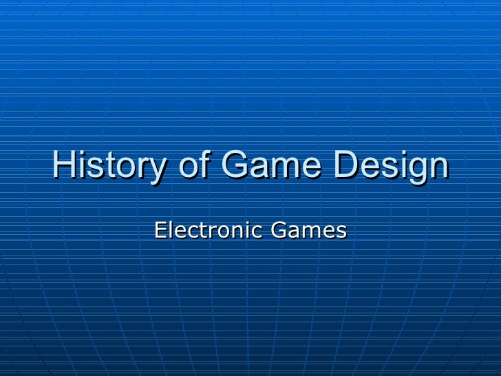 History of Game Design Electronic Games