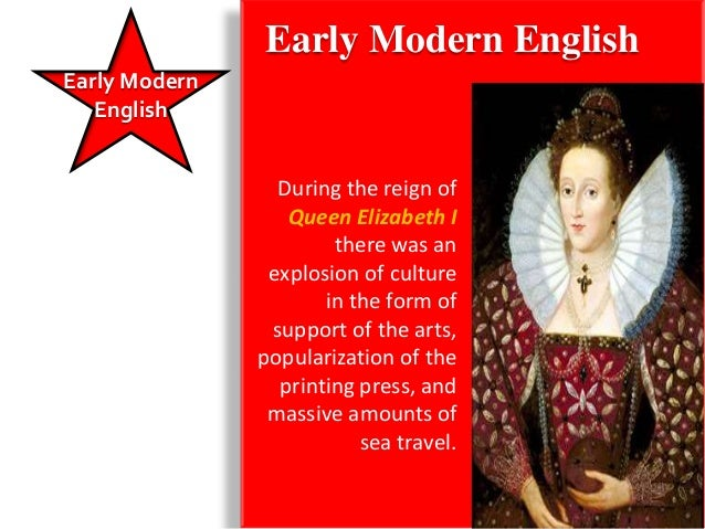 Early Modern EnglishEarly Modern   There were three big developments in the   English     world at the beginning of Modern...