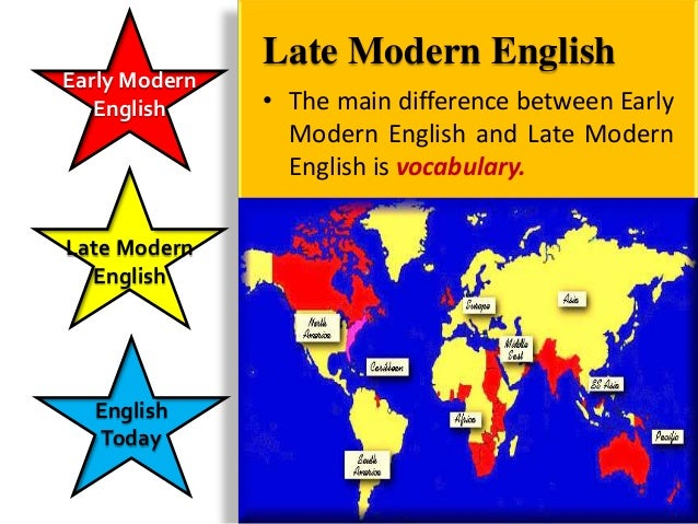 Early Modern               Late Modern English   English          Webster publishes his               1828 American Englis...