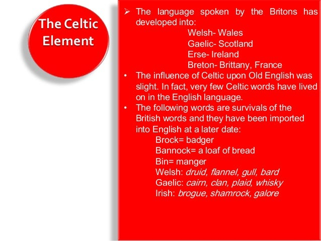The Celtic ElementThe Anglo-  Saxon Element             Around 430AD, the Celtic warlord             Vertigern invited the...
