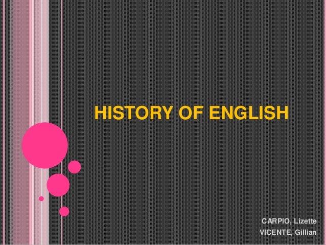 HISTORY OF ENGLISH  CARPIO, Lizette  VICENTE, Gillian