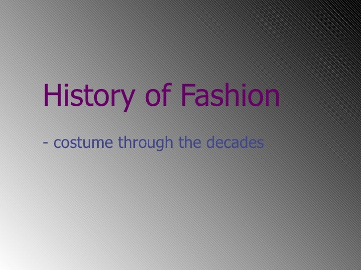 History of Fashion - costume through the decades