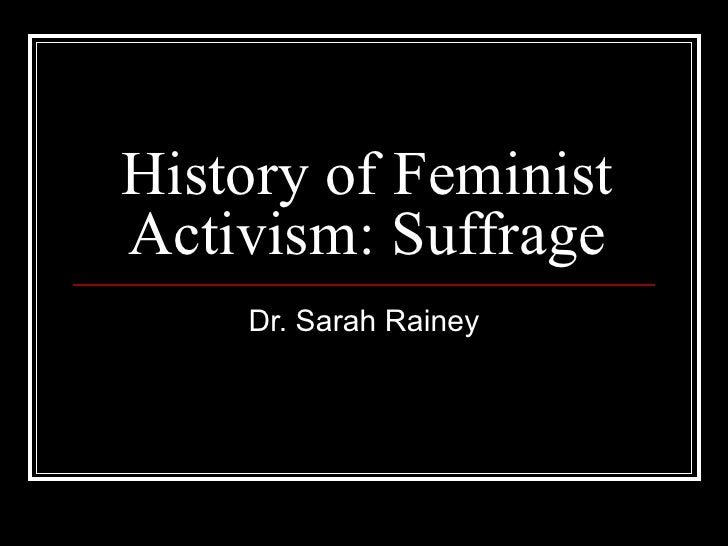 History of Feminist Activism: Suffrage Dr. Sarah Rainey