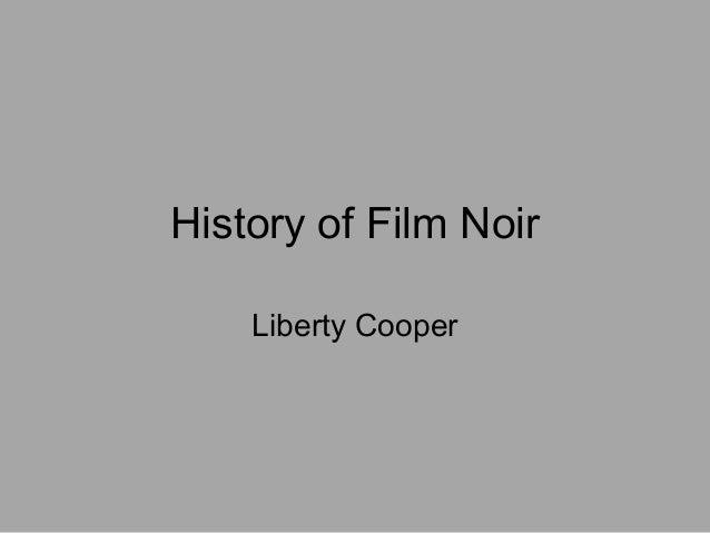 History of Film Noir Liberty Cooper