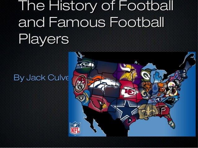 The History of FootballThe History of Footballand Famous Footballand Famous FootballPlayersPlayersBy Jack CulverBy Jack Cu...