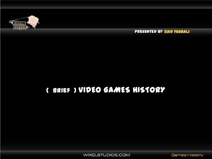 Presented By ZiadFeghali<br />(  brief  ) VIDEO GAMES HISTORY<br />