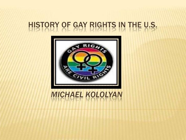 HISTORY OF GAY RIGHTS IN THE U.S.          MICHAEL KOLOLYAN