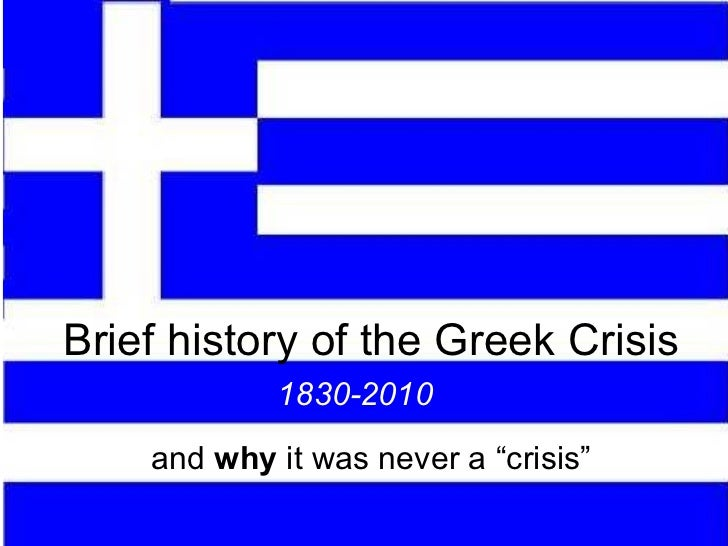 "Brief history of the Greek Crisis and  why  it was never a ""crisis"" 1830-2010"