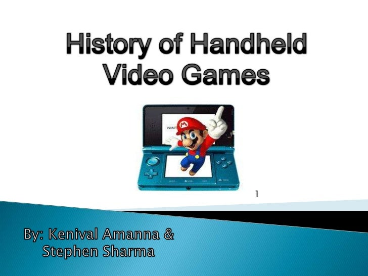 History of Handheld <br />Video Games<br />1<br />By: KenivalAmanna &<br />Stephen Sharma<br />