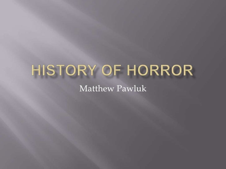 History of Horror<br />Matthew Pawluk<br />