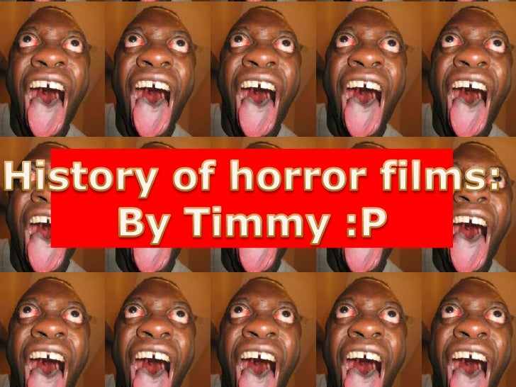 History of horror films:<br />By Timmy :P<br />