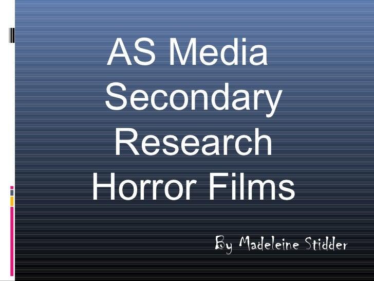 AS MediaSecondary ResearchHorror Films       By Madeleine Stidder