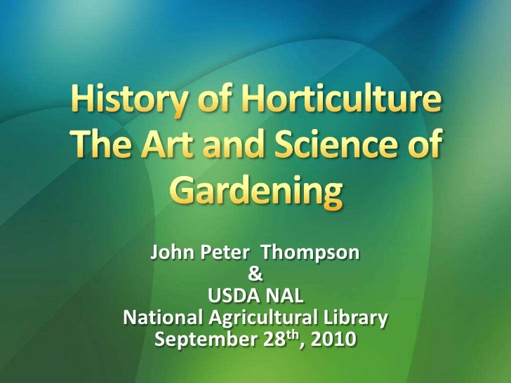 History of Horticulture The Art and Science of Gardening<br />John Peter  Thompson<br />& <br />USDA NAL <br />National Ag...